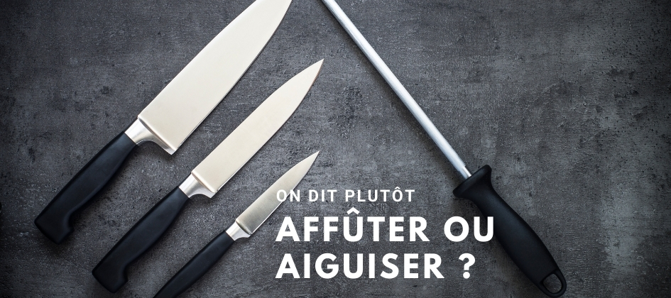 on-dit-aiguiser-ou-affuter