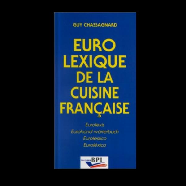 Eurolexique de la cuisine française - Français Anglais Allemand Italien Espagnol